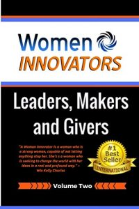 Women Innovators: Leaders, Makers and Givers, Vol. 2