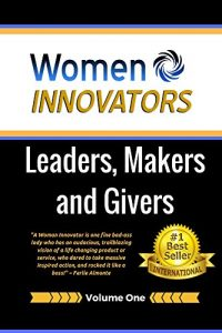 Women Innovators: Leaders, Makers and Givers: Vol. 1